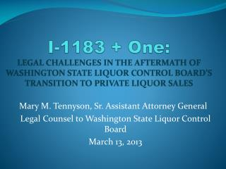 I-1183 + One: LEGAL CHALLENGES IN THE AFTERMATH OF  WASHINGTON STATE LIQUOR CONTROL BOARD'S  TRANSITION TO PRIVATE LIQU
