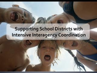 Supporting School Districts with Intensive Interagency Coordination
