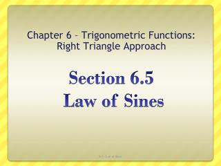 Section 6.5  Law of  Sines