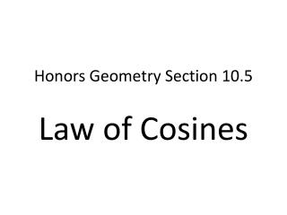 Honors Geometry  Section  10.5 Law  of Cosines