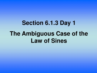 Section  6.1.3 Day 1 The Ambiguous Case of the Law of  Sines