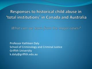 Responses to historical child abuse in  'total institutions' in Canada and Australia What can we learn from the major c