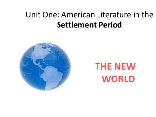 Unit  One: American Literature in the  Settlement Period