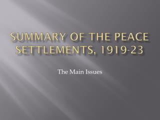 Summary of the peace settlements, 1919-23