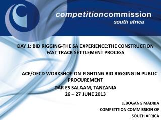 DAY 1:  BID RIGGING-THE SA EXPERIENCE:THE CONSTRUCTION FAST TRACK SETTLEMENT PROCESS