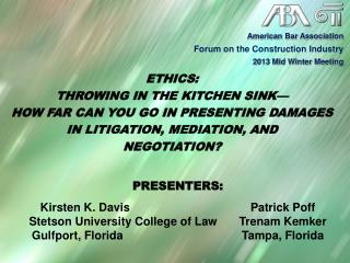 Ethics:   Throwing in the Kitchen Sink— How Far Can You Go in Presenting Damages in Litigation, Mediation, and Negotiat