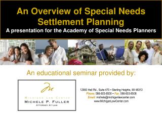 An Overview of Special Needs Settlement  Planning A presentation for the Academy of Special Needs Planners