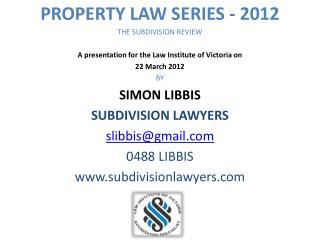PROPERTY LAW SERIES - 2012 THE SUBDIVISION REVIEW A presentation for the Law Institute of Victoria on 22 March 2012 BY
