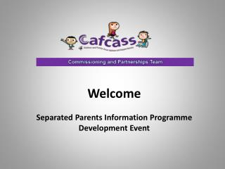 Welcome Separated Parents Information Programme Development Event