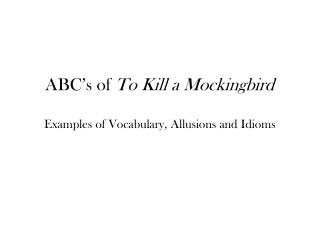 ABC's of  To Kill a Mockingbird Examples of Vocabulary, Allusions and Idioms