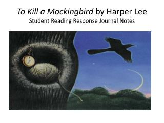 To Kill a Mockingbird  by Harper Lee Student Reading Response Journal Notes