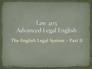 Law 403 Advanced Legal English