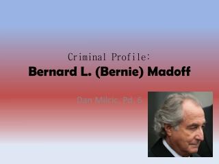 Criminal Profile: Bernard L. (Bernie) Madoff