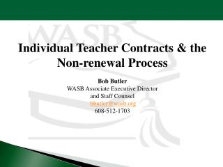 Individual Teacher Contracts & the  Non-renewal  Process  Bob Butler WASB Associate Executive Director  and Staff Couns