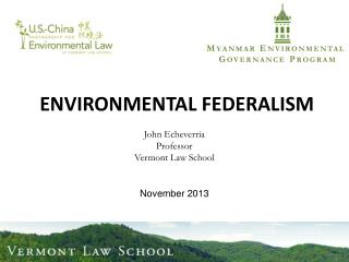 ENVIRONMENTAL  FEDERALISM John Echeverria Professor Vermont Law School