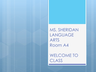 MS. SHERIDAN LANGUAGE  A RTS  Room A4 WELCOME TO CLASS