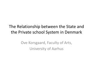 The  Relationship between  the State and the Private  school  System in Denmark