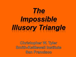 the   impossible  illusory triangle    christopher w. tyler smith-kettlewell institute san francisco