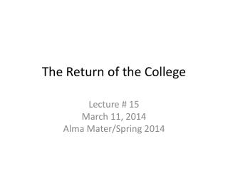 The Return of the College