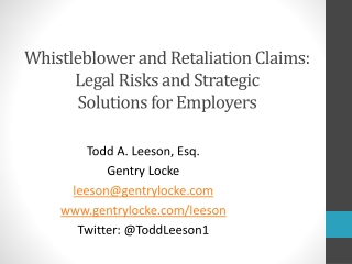 Whistleblower and Retaliation Claims: Legal  Risks  and Strategic  Solutions for  Employers