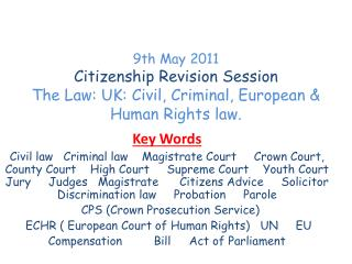 9th May 2011 Citizenship Revision Session The Law: UK: Civil, Criminal,  European  &  Human Rights law.