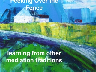Peeking Over the Fence:  Peeking Over the Fence learning from other mediation traditions