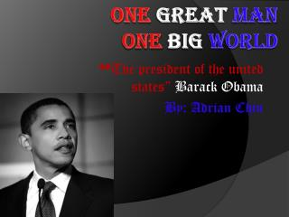 One  great  man  One  big world