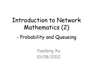 Introduction to Network Mathematics (2) - Probability and  Queueing