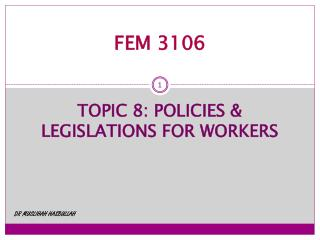 FEM 3106 TOPIC  8:  POLICIES & LEGISLATIONS FOR WORKERS