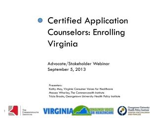 Certified Application Counselors: Enrolling Virginia A dvocate/Stakeholder Webinar September 5, 2013