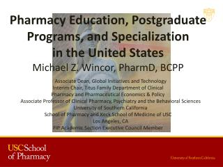 Pharmacy Education, Postgraduate Programs,  and  Specialization  in the United States Michael Z. Wincor,  PharmD , BCPP