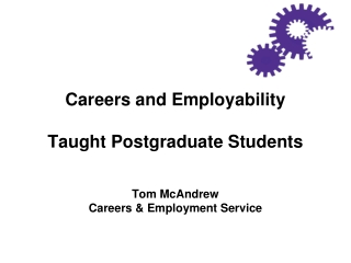 Careers and Employability Taught Postgraduate Students  Tom McAndrew  Careers & Employment Service