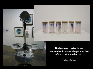 Finding  a way: art-science communication from the perspective of an artist and educator. Nathan Cohen