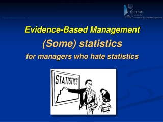 Evidence -Based Management (Some) statistics               for managers who hate statistics