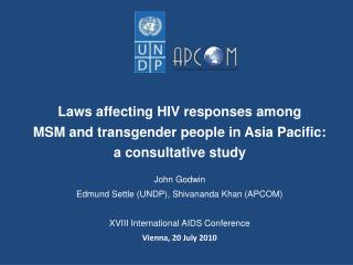 Laws affecting HIV responses among  MSM and transgender people in Asia Pacific:  a consultative study John Godwin