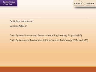 Dr.  Liubov Kreminska General  Advisor Earth System Science and Environmental Engineering  Program (BE)