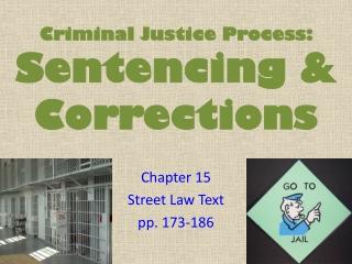 Criminal Justice Process:  Sentencing & Corrections