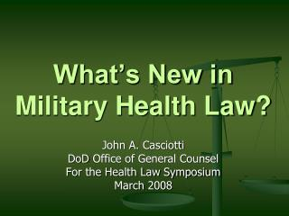 What�s New in  Military Health Law?