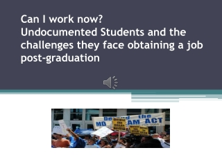 Can I work now ?  Undocumented  Students and the challenges they face obtaining a job post-graduation