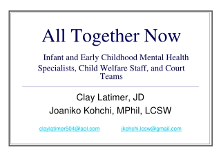 All Together Now Infant and Early Childhood Mental Health Specialists, Child Welfare Staff, and Court Teams
