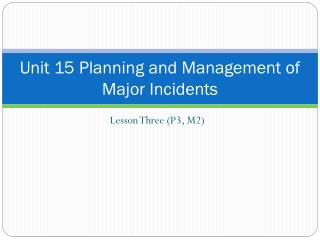 Unit 15 Planning and Management of Major Incidents