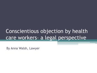 Conscientious objection by health care workers– a legal perspective