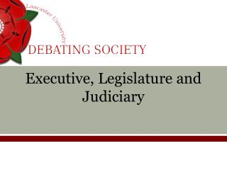 Executive, Legislature and  Judiciary