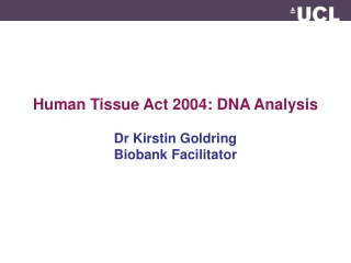 Human Tissue Act 2004: DNA Analysis Dr Kirstin Goldring Biobank Facilitator