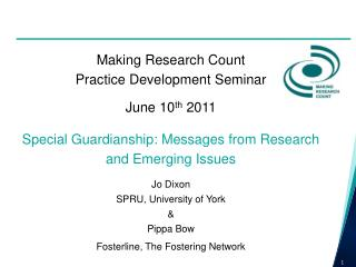 Making Research Count  Practice Development Seminar  June 10 th  2011 Special Guardianship: Messages from Research and
