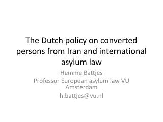 The Dutch  policy on converted persons from  Iran and international  asylum law