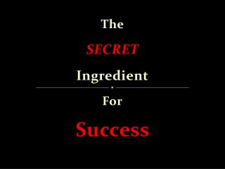 The SECRET Ingredient For Success
