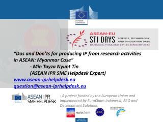 """Dos and Don'ts for producing IP from research activities in  ASEAN: Myanmar Case"" -  Min Tayza Nyunt Tin 	(ASEAN  IPR"