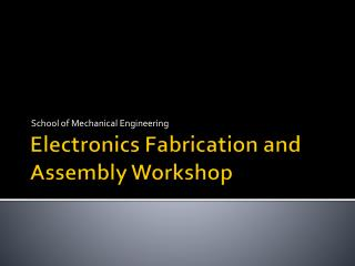 Electronics Fabrication and Assembly Workshop
