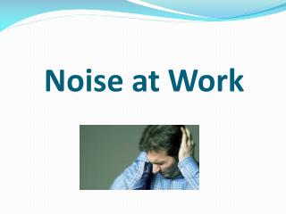 Noise at Work